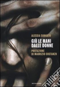"""Apriamo gli Occhi:""""Giù le mani dalle donne"""" di Alessia Sorgato"""