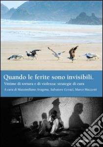 """""""Quando le ferite sono invisibili. Vittime di tortura e di violenza: strategie di cura"""" Un libro edito da Pendragon, 2014"""