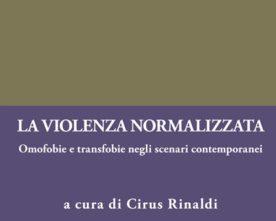 La violenza normalizzata. Omofobie e transfobie negli scenari contemporanei